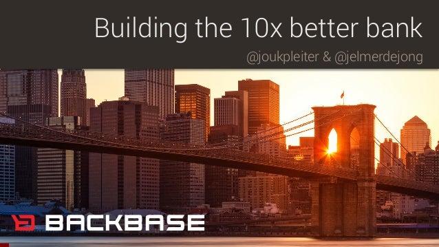 @joukpleiter & @jelmerdejong Building the 10x better bank