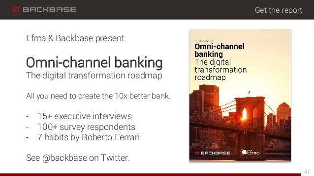 Get the report 47 Efma & Backbase present Omni-channel banking The digital transformation roadmap All you need to create t...