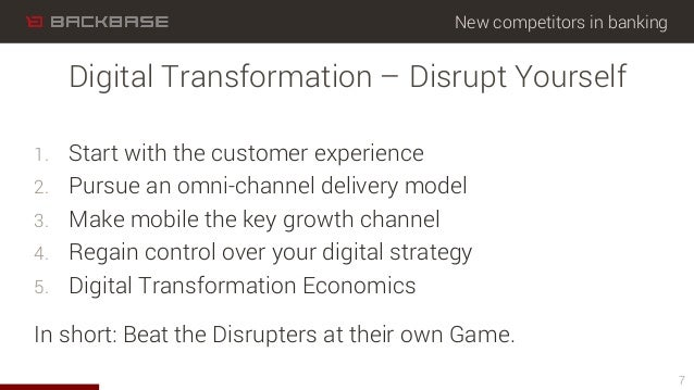 New competitors in banking 1. Start with the customer experience 2. Pursue an omni-channel delivery model 3. Make mobil...
