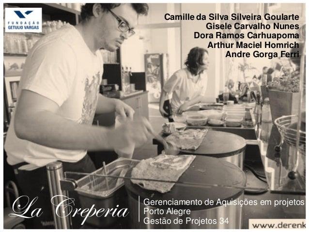 La Creperia|Gerenciamento de Aquisições em projetos Porto Alegre Gestão de Projetos 34 Camille da Silva Silveira Goularte ...