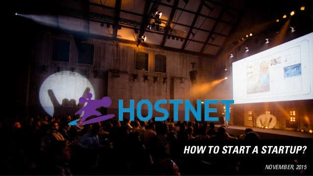 NOVEMBER, 2015 HOW TO START A STARTUP?