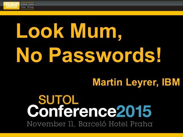 Look Mum, No Passwords! Martin Leyrer, IBM