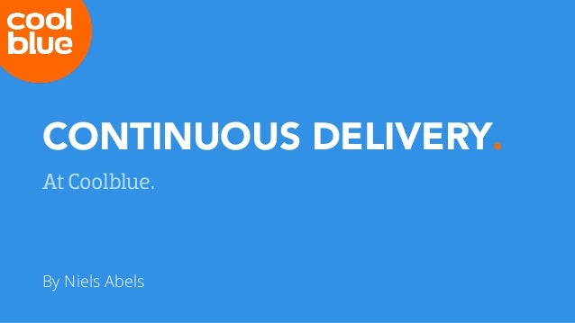 CONTINUOUS DELIVERY. At Coolblue. By Niels Abels