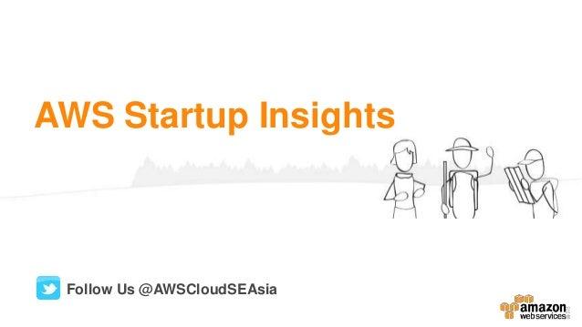 AWS Startup Insights Follow Us @AWSCloudSEAsia
