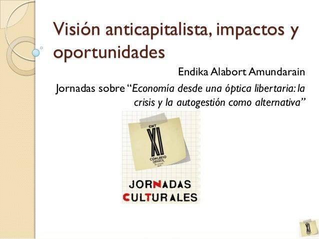 """Visión anticapitalista, impactos y oportunidades Endika Alabort Amundarain Jornadas sobre """"Economía desde una óptica liber..."""