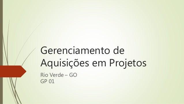Gerenciamento de Aquisições em Projetos Rio Verde – GO GP 01