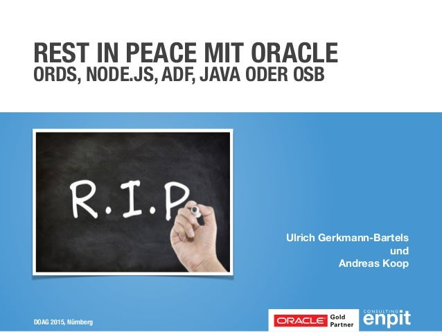 DOAG 2015, Nürnberg Ulrich Gerkmann-Bartels und Andreas Koop REST IN PEACE MIT ORACLE ORDS, NODE.JS, ADF, JAVA ODER OSB