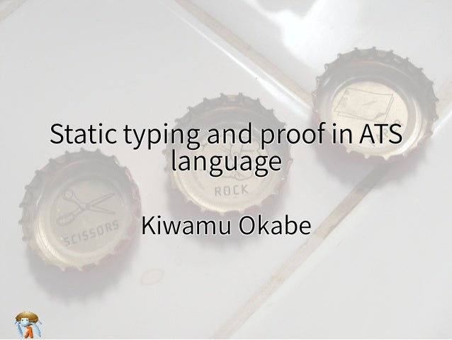 Static typing and proof in ATS language Static typing and proof in ATS language Static typing and proof in ATS language St...