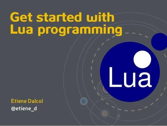 Get started with Lua programming  Etiene Dalcol @etiene_d
