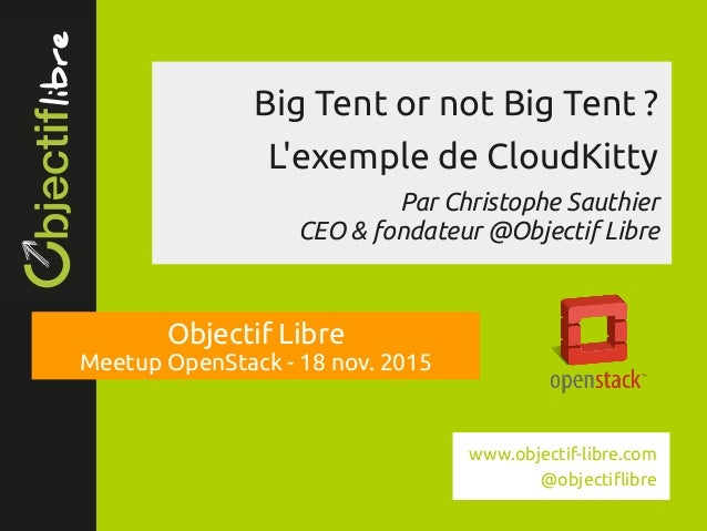 www.objectif­libre.com Big Tent or not Big Tent ? L'exemple de CloudKitty Par Christophe Sauthier CEO & fondateur @Objecti...