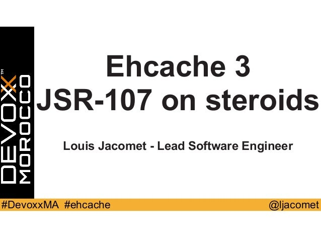 @ljacomet#DevoxxMA #ehcache Ehcache 3 JSR-107 on steroids Louis Jacomet - Lead Software Engineer