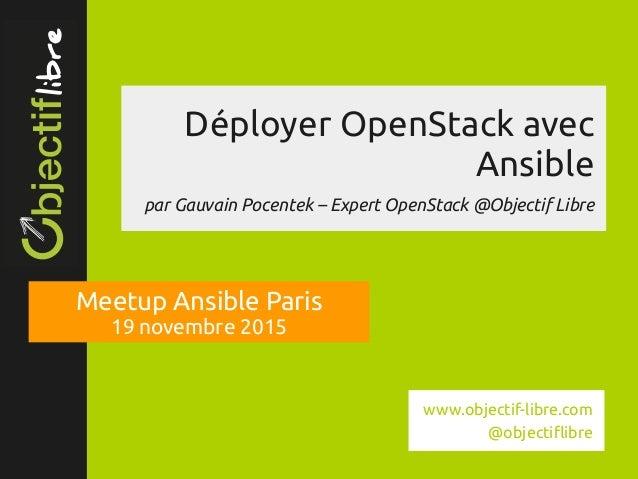 www.objectiflibre.com Déployer OpenStack avec Ansible par Gauvain Pocentek – Expert OpenStack @Objectif Libre Meetup Ansi...