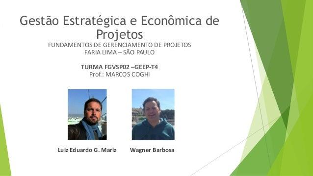 Luiz Eduardo G. Mariz Wagner Barbosa Gestão Estratégica e Econômica de Projetos FUNDAMENTOS DE GERENCIAMENTO DE PROJETOS F...
