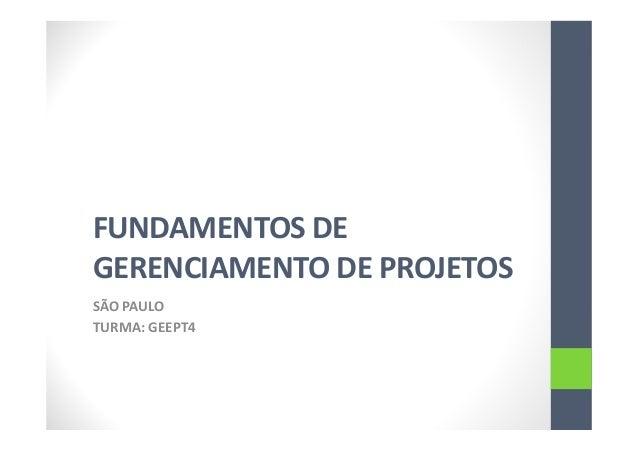 FUNDAMENTOS DE GERENCIAMENTO DE PROJETOS SÃO PAULO TURMA: GEEPT4