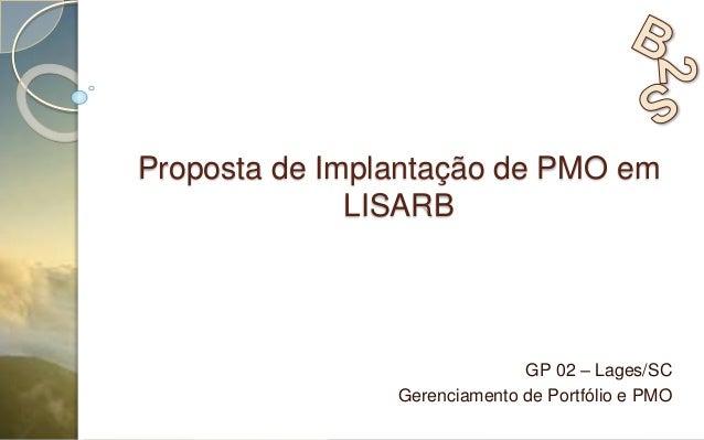 Proposta de Implantação de PMO em LISARB GP 02 – Lages/SC Gerenciamento de Portfólio e PMO