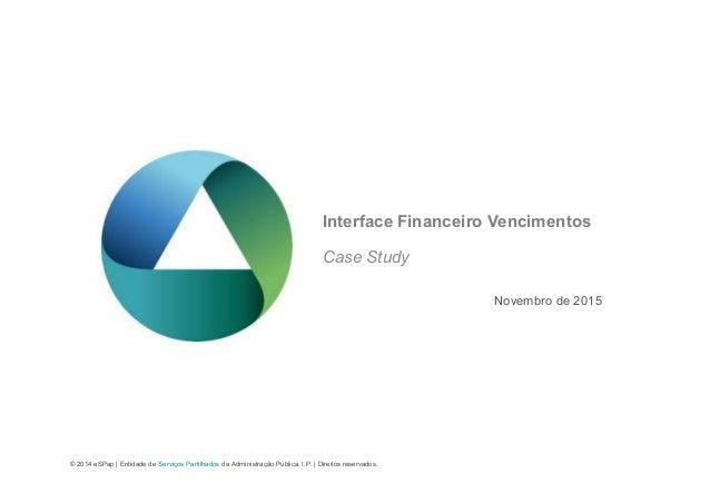 © 2014 eSPap | Entidade de Serviços Partilhados da Administração Pública, I.P. | Direitos reservados. Interface Financeiro...