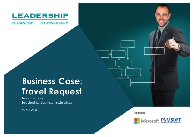 Business Case: Travel Request Nuno Franca, Leadership Business Technology 24/11/2015