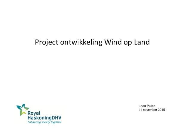 Project ontwikkeling Wind op Land Leon Pulles 11 november 2015
