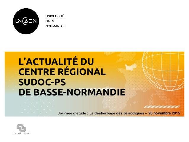UNIVERSITÉ CAEN NORMANDIE L'ACTUALITÉ DU CENTRE RÉGIONAL SUDOC-PS DE BASSE-NORMANDIE Journée d'étude : Le désherbage des p...