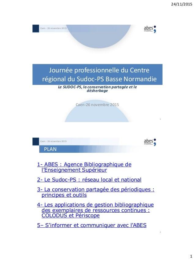 24/11/2015 1 Journée professionnelle du Centre régional du Sudoc-PS Basse Normandie Le SUDOC-PS, la conservation partagée ...