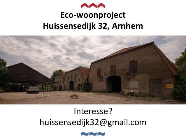 Interesse? huissensedijk32@gmail.com Eco-woonproject Huissensedijk 32, Arnhem