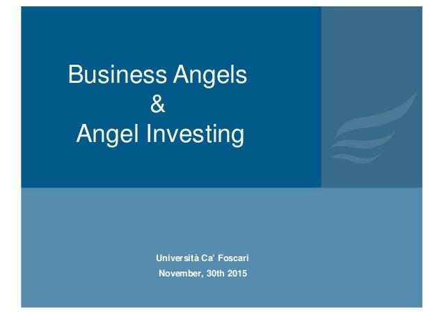 Università Ca' Foscari November, 30th 2015 Business Angels & Angel Investing