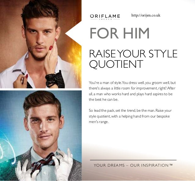 YOUR DREAMS – OUR INSPIRATION™ FOR HIM RAISEYOUR STYLE QUOTIENT You're a man of style.You dress well, you groom well, but ...