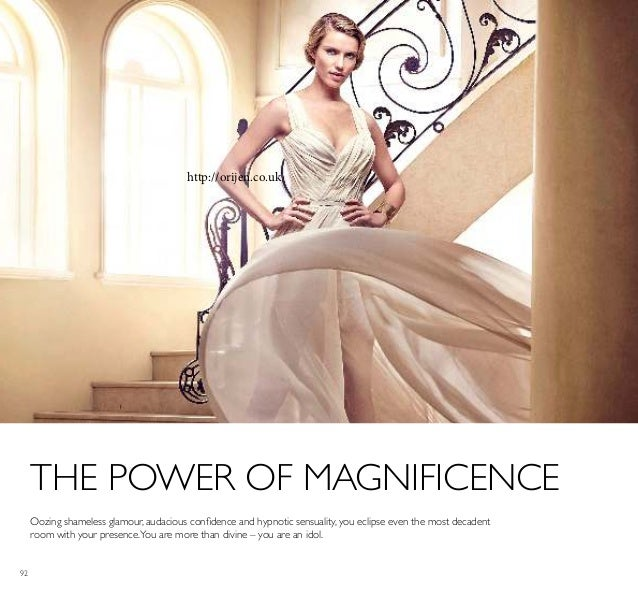 92 THE POWER OF MAGNIFICENCE Oozing shameless glamour, audacious conidence and hypnotic sensuality, you eclipse even the m...