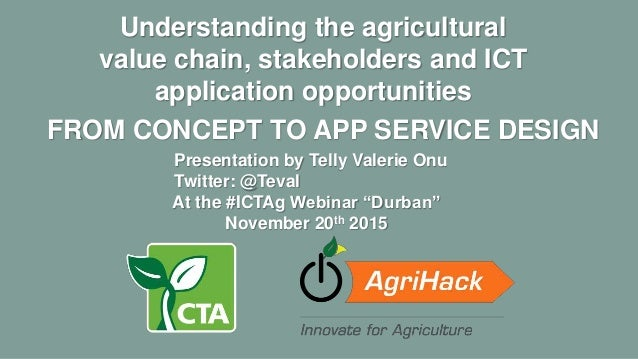FROM CONCEPT TO APP SERVICE DESIGN Understanding the agricultural value chain, stakeholders and ICT application opportunit...