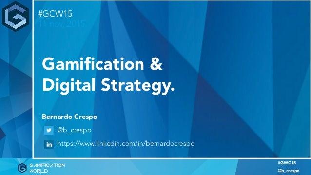 #GWC15: Gamification | Digital Transformation nov 2015 #GWC15 @b_crespo Gamification & Digital Strategy. Bernardo Crespo @b...