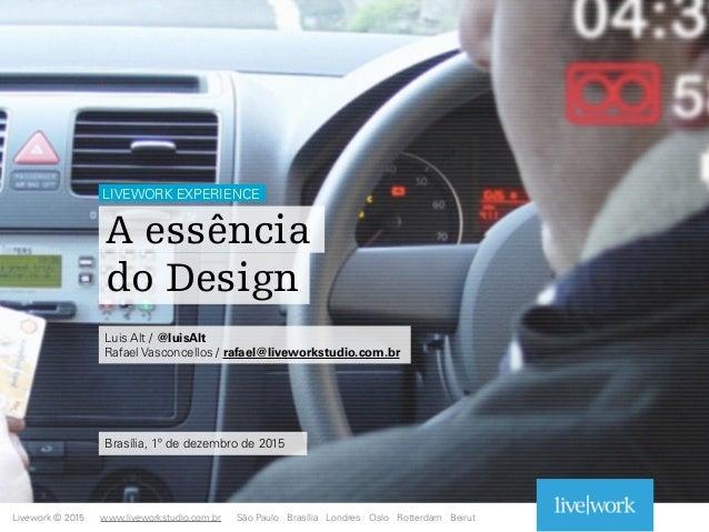 Livework © 2015 Luis Alt / @luisAlt Rafael Vasconcellos / rafael@liveworkstudio.com.br LIVEWORK EXPERIENCE www.liveworkstu...