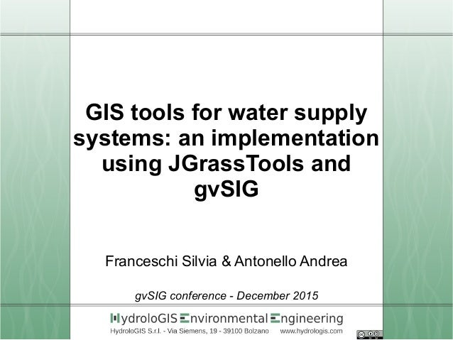 GIS tools for water supply systems: an implementation using JGrassTools and gvSIG Franceschi Silvia & Antonello Andrea gvS...