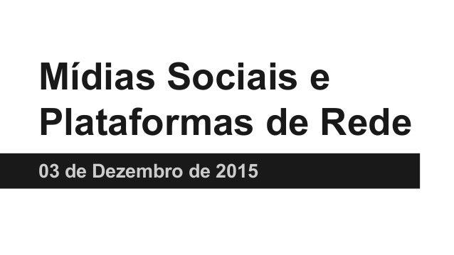 Mídias Sociais e Plataformas de Rede 03 de Dezembro de 2015