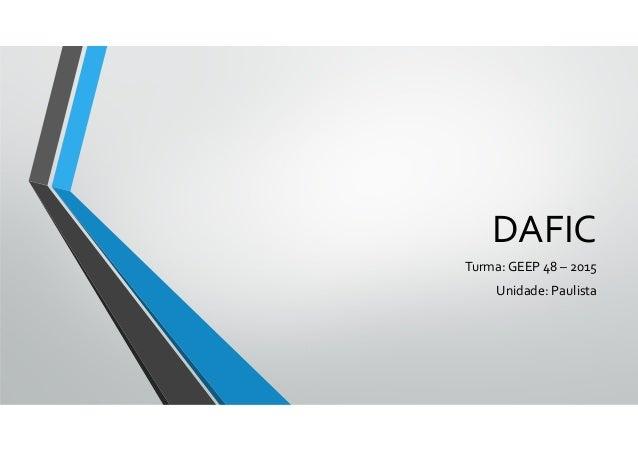 DAFIC Turma: GEEP 48 – 2015 Unidade: Paulista