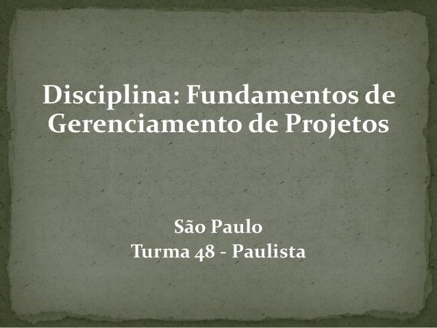 Disciplina: Fundamentos de Gerenciamento de Projetos São Paulo Turma 48 - Paulista