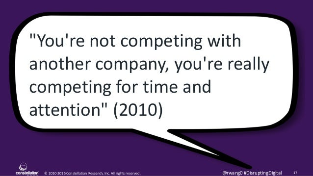 """© 2010-2015 Constellation Research, Inc. All rights reserved. 17@rwang0 #DisruptingDigital """"You're not competing with anot..."""