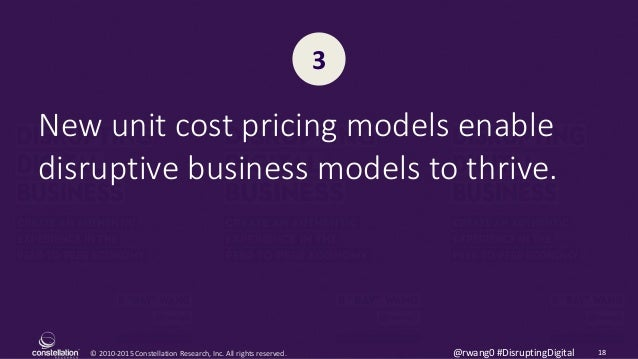© 2010-2015 Constellation Research, Inc. All rights reserved. 18@rwang0 #DisruptingDigital New unit cost pricing models en...