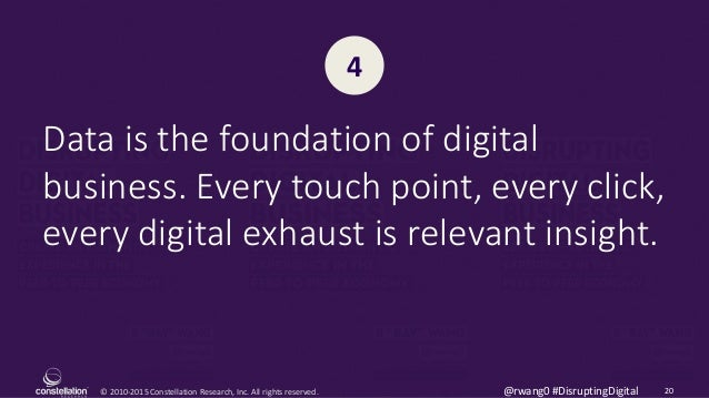 © 2010-2015 Constellation Research, Inc. All rights reserved. 20@rwang0 #DisruptingDigital Data is the foundation of digit...