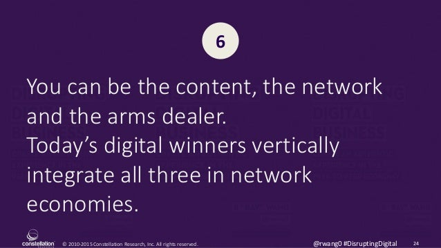 © 2010-2015 Constellation Research, Inc. All rights reserved. 24@rwang0 #DisruptingDigital You can be the content, the net...