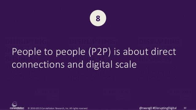 © 2010-2015 Constellation Research, Inc. All rights reserved. 30@rwang0 #DisruptingDigital People to people (P2P) is about...