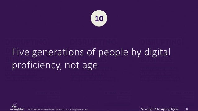 © 2010-2015 Constellation Research, Inc. All rights reserved. 35@rwang0 #DisruptingDigital Five generations of people by d...