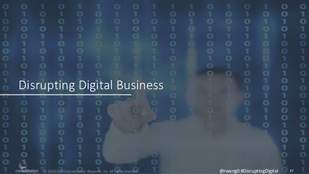 © 2010-2015 Constellation Research, Inc. All rights reserved. Disrupting Digital Business 37@rwang0 #DisruptingDigital