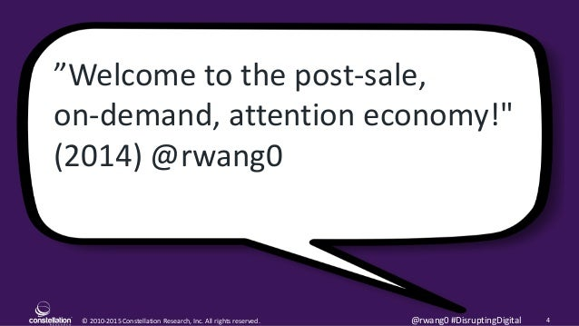 """© 2010-2015 Constellation Research, Inc. All rights reserved. 4@rwang0 #DisruptingDigital """"Welcome to the post-sale, on-de..."""