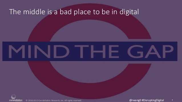 © 2010-2015 Constellation Research, Inc. All rights reserved. 7@rwang0 #DisruptingDigital The middle is a bad place to be ...