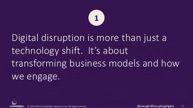 © 2010-2015 Constellation Research, Inc. All rights reserved. 9@rwang0 #DisruptingDigital Digital disruption is more than ...