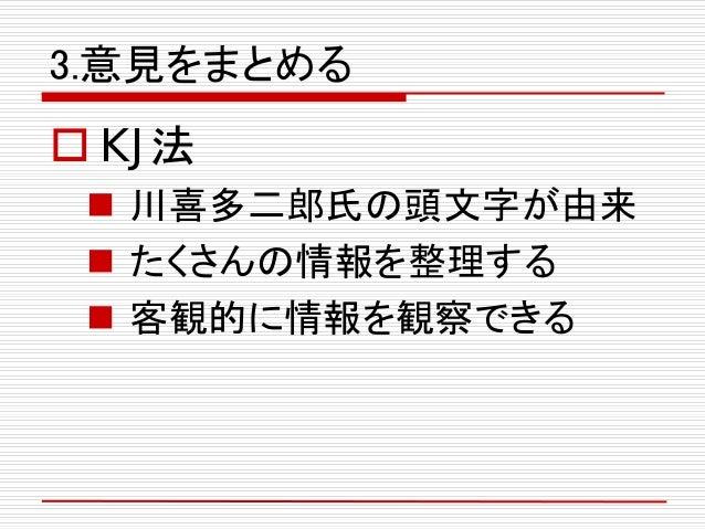 3.意見をまとめる  KJ法  川喜多二郎氏の頭文字が由来  たくさんの情報を整理する  客観的に情報を観察できる