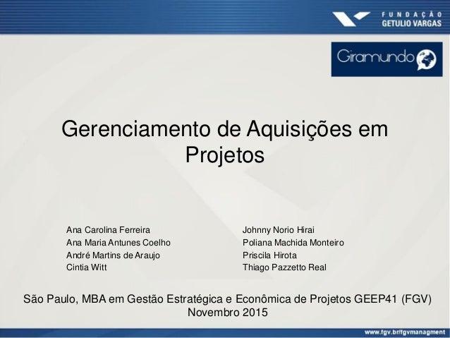 Gerenciamento de Aquisições em Projetos Ana Carolina Ferreira Ana Maria Antunes Coelho André Martins de Araujo Cintia Witt...