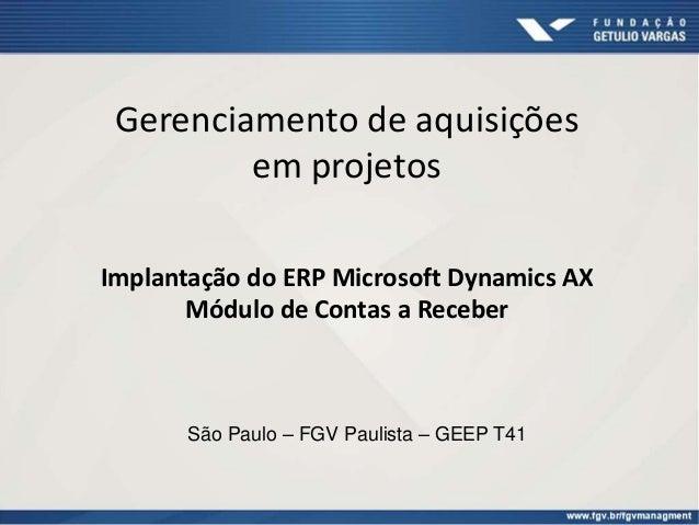 Gerenciamento de aquisições em projetos Implantação do ERP Microsoft Dynamics AX Módulo de Contas a Receber São Paulo – FG...