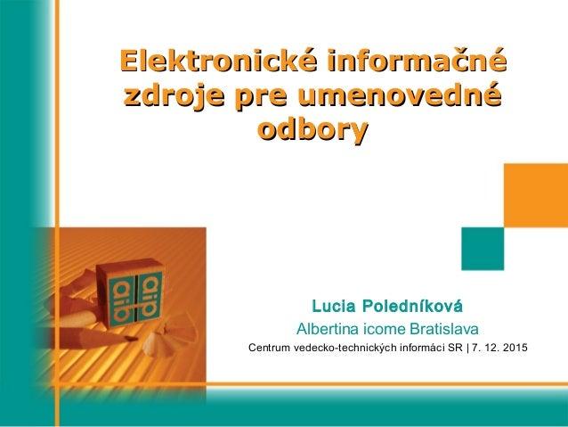 Elektronické informačnéElektronické informačné zdroje pre umenovednézdroje pre umenovedné odboryodbory Lucia Poledníková A...