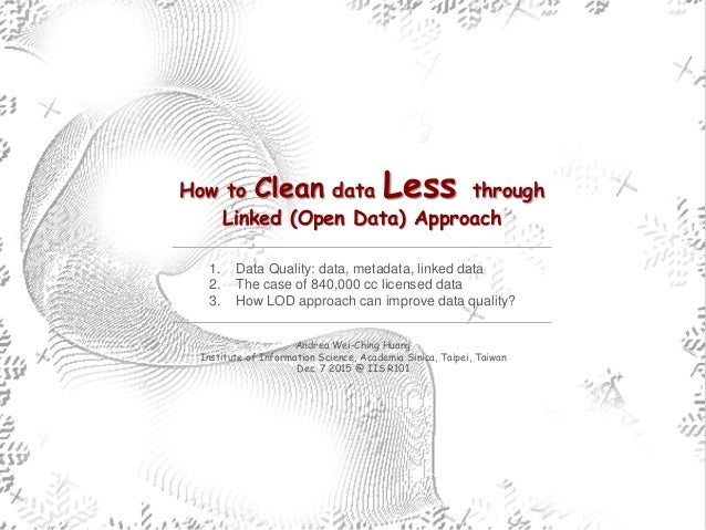 How to Clean data Less through Linked (Open Data) Approach Andrea Wei-Ching Huang Institute of Information Science, Academ...